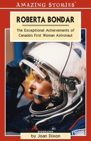 Roberta Bondar - The Exceptional Achievements of Canada's first Woman Astronaut ebook by Joan Dixon