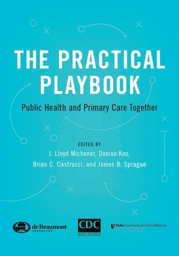The Practical Playbook - Public Health and Primary Care Together ebook by