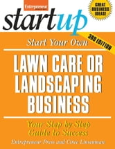 Start Your Own Lawncare and Landscaping Business - Your Step-By-Step Guide to Success ebook by Entrepreneur Press