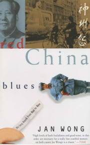 Red China Blues - My Long March From Mao to Now ebook by Jan Wong