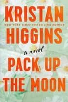 Pack Up the Moon ebook by Kristan Higgins