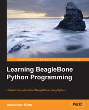 Learning BeagleBone Python Programming ebook by Alexander Hiam