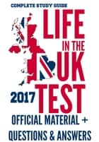 Life in the UK Test 2017: Official Study Material & Practice Questions & Answers ebook by Hugh Lewis