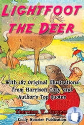 Lightfoot the Deer - With 187 Original Illustrations from Harrison Cady and AuthorTop Quotes ebook by Thornton W. Burgess