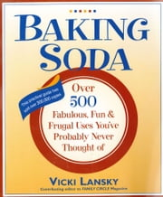Baking Soda - Over 500 Fabulous, Fun, and Frugal Uses You've Probably Never Thought Of ebook by Vicki Lansky,Martha Campbell