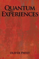QUANTUM EXPERIENCES ebook by OLIVER TWIST