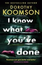 I Know What You've Done - a completely unputdownable thriller with shocking twists from the bestselling author ebook by Dorothy Koomson
