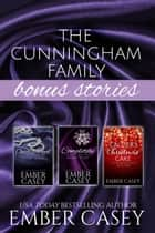 The Cunningham Family Bonus Stories - Three Wicked Short Stories ebook by Ember Casey