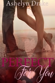 Perfect For You ebook by Ashelyn Drake