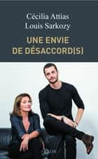 Une envie de désaccord(s) ebook by Cécilia ATTIAS, Louis SARKOZY