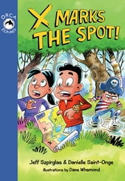 X Marks the Spot ebook by Jeff Szpirglas,Danielle Saint-Onge,Dave Whamond