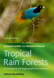 Tropical Rain Forests - An Ecological and Biogeographical Comparison ebook by Richard T. Corlett,Richard B. Primack