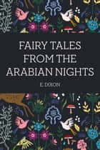 Fairy Tales from the Arabian Nights ebook by E. Dixon