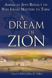Dream of Zion - American Jews Reflect on Why Israel Matters to Them ebook by Rabbi Jeffrey K. Salkin