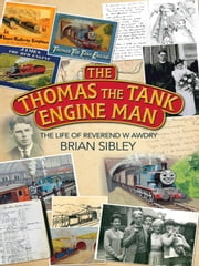 The Thomas the Tank Engine Man - The life of Reverend W Awdry ebook by Brian Sibley