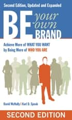 Be Your Own Brand - Achieve More of What You Want by Being More of Who You Are ebook by David McNally, Karl Speak
