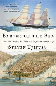 Barons of the Sea - And Their Race to Build the World's Fastest Clipper Ship ebook by Steven Ujifusa