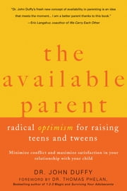 The Available Parent - Radical Optimism for Raising Teens and Tweens ebook by John Duffy