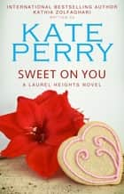Sweet on You ebook by Kate Perry, Kathia Zolfaghari