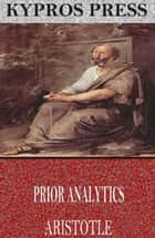 Prior Analytics ebook by Aristotle