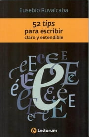 52 Tips para escribir claro y entendible ebook by Kobo.Web.Store.Products.Fields.ContributorFieldViewModel