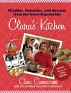 Clara's Kitchen - Wisdom, Memories, and Recipes from the Great Depression ebook by Clara Cannucciari, Christopher Cannucciari