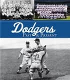 Dodgers Past & Present ebook by Steven Travers