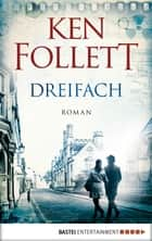 Dreifach - Thriller ebook by Ken Follett