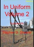 In Uniform Volume 2 ebook by Stephen Shearer