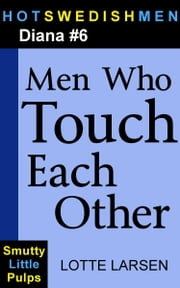 Men Who Touch Each Other (Diana #6) ebook by Lotte Larsen