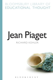 Jean Piaget ebook by Richard Kohler,Professor Richard Bailey