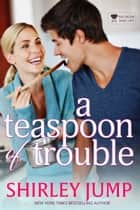 A Teaspoon of Trouble ekitaplar by Shirley Jump