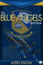 The Blue Angels Quiz Book ebook by Astin Snow