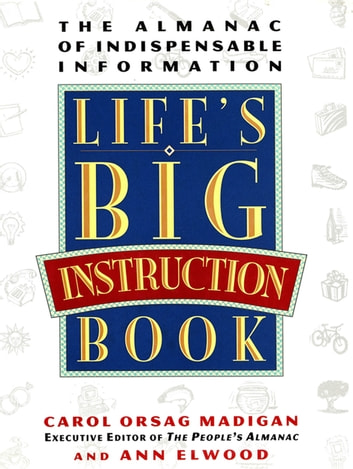 Life's Big Instruction Book - The Almanac of Indispensable Information ebook by MADIGAN, CAROL; ELWOOD, ANN