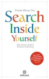 Search Inside Yourself - Das etwas andere Glücks-Coaching ebook by Chade-Meng Tan