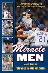 Miracle Men - Hershiser, Gibson, and the Improbable 1988 Dodgers ebook by Josh Suchon