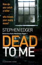 Dead To Me - A serial killer thriller 電子書籍 by Stephen Edger