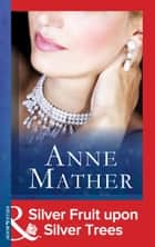 Silver Fruit upon Silver Trees (Mills & Boon Modern) (The Anne Mather Collection) ebook by Anne Mather