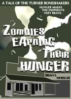 Zombies Earning Their Hunger ebook by Brian S. Wheeler