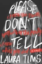 Please Don't Tell ebook by Laura Tims
