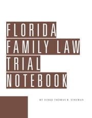 Florida Family Law Trial Notebook ebook by Thomas Eineman