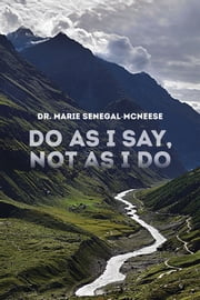 Do As I Say, Not As I Do ebook by Dr. Marie Senegal-McNeese