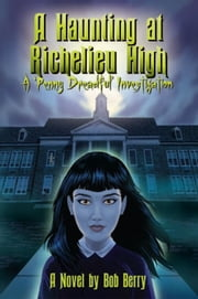 A Haunting at Richelieu High - A Penny Dreadful Investigation ebook by Bob Berry