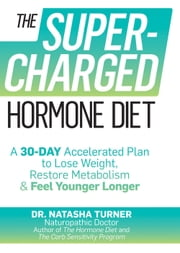 The Supercharged Hormone Diet - A 30-Day Accelerated Plan to Lose Weight, Restore Metabolism, and Feel Younger Longer ebook by Natasha Turner