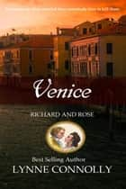 Venice - Richard and Rose, #3 ebook by Lynne Connolly