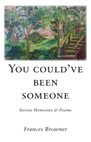 You Could've Been Someone: Stories, Memories & Poems ebook by Frances Browner