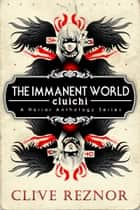 The Immanent World: Cluichi - A Horror Anthology Series ebook by Clive Reznor