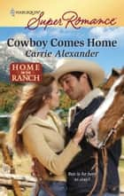 Cowboy Comes Home ebook by Carrie Alexander