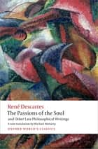 The Passions of the Soul and Other Late Philosophical Writings ebook by Michael Moriarty, René Descartes