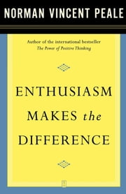 Enthusiasm Makes the Difference ebook by Dr. Norman Vincent Peale